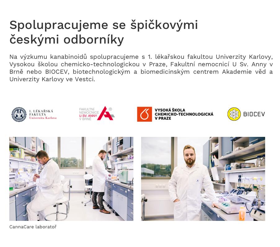 CannaCare Na výzkumu kanabinoidů spolupracujeme s 1. lékařskou fakultou Univerzity Karlovy, Vysokou školou chemicko-technologickou v Praze, Fakultní nemocnicí U Sv. Anny v Brně nebo BIOCEV, biotechnologickým a biomedicinským centrem Akademie věd a Univerzity Karlovy ve Vestci.