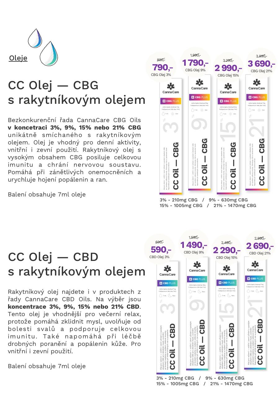 Bezkonkurenční řada CannaCare CBG Oils  v koncetraci 3%, 9%, 15% nebo 21% CBG unikátně smíchaného s rakytníkovým olejem. Olej je vhodný pro denní aktivity, vnitřní i zevní použití. Rakytníkový olej s vysokým obsahem CBG posiluje celkovou imunitu a chrání nervovou soustavu. Pomáhá při zánětlivých onemocněních a urychluje hojení popálenin a ran.  Balení obsahuje 7ml oleje    Rakytníkový olej najdete i v produktech z řady CannaCare CBD Oils. Na výběr jsou koncentrace 3%, 9%, 15% nebo 21% CBD. Tento olej je vhodnější pro večerní relax, protože pomáhá zklidnit mysl, uvolňuje od bolesti svalů a podporuje celkovou imunitu. Také napomáhá při léčbě drobných poranění a popálenin kůže. Pro vnitřní i zevní použití.  Balení obsahuje 7ml oleje